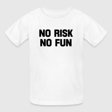 no risk no fun - Kids' T-Shirt