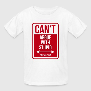 Argue Can't argue with stupid - Kids' T-Shirt