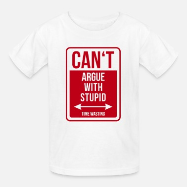 Cars Are Stupid Can't argue with stupid - Kids' T-Shirt