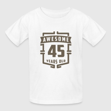 Awesome 45 Years Old - Kids' T-Shirt