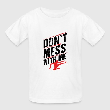 Don't Mess With Me - Kids' T-Shirt