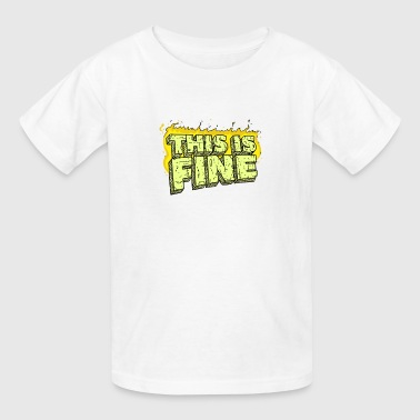 This Is Fine - Kids' T-Shirt