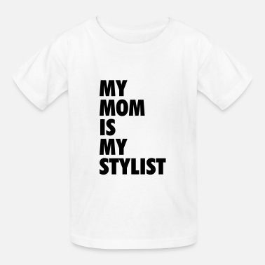 My Mom Is My Stylist My mom is my stylist - Kids' T-Shirt