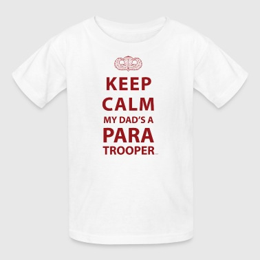 KEEP CALM MY DAD'S A PARATROOPER - Kids' T-Shirt