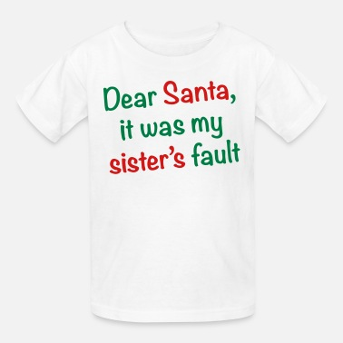 Funny Christmas Dear Santa, it was my sister's fault - Kids' T-Shirt