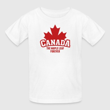 CANADA, THE MAPLE LEAF FOREVER - Kids' T-Shirt