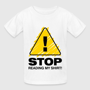Stop Reading My Shirt 3 (2c)++2012 - Kids' T-Shirt