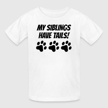 My Siblings Have Tails - Kids' T-Shirt