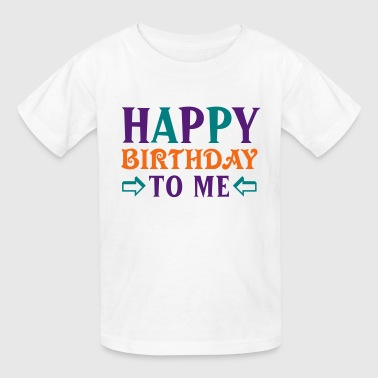 Happy Birthday To Me - Kids' T-Shirt