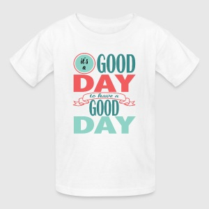 It's a Good Day to Have a Good Day - Kids' T-Shirt