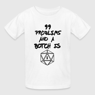 99 Problems And A Botch Is One - Kids' T-Shirt