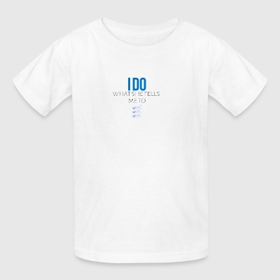 I do what she tells me to do - Kids' T-Shirt