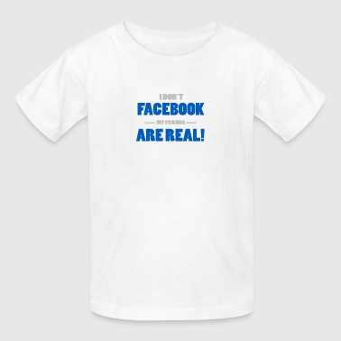 Facebook My Friends Are Real - Kids' T-Shirt