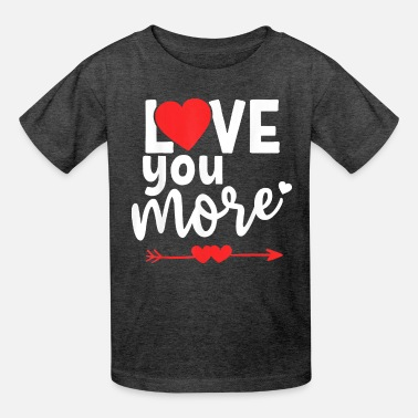Cuore Love You More Shirt,His and Her Valentines Day - Kids' T-Shirt