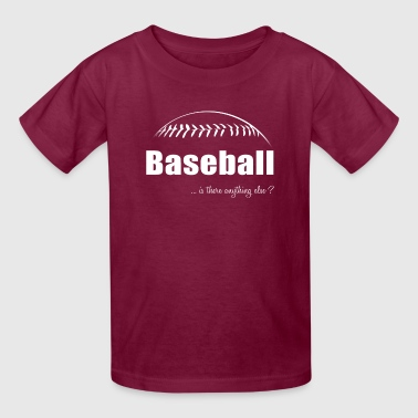 Baseball-Is there anything else?-Shirt,Hoodie,Tank - Kids' T-Shirt