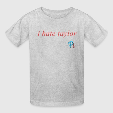 I hate Taylor Papa Quote - Kids' T-Shirt