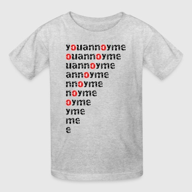 you annoy me - Kids' T-Shirt
