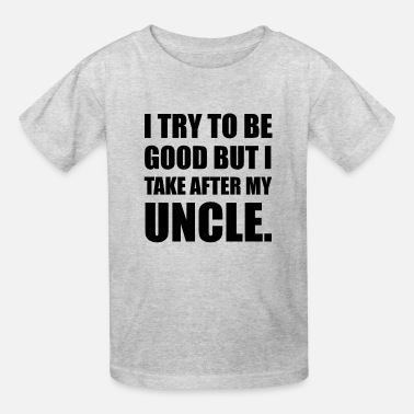 Try Take After My Uncle Funny - Kids' T-Shirt