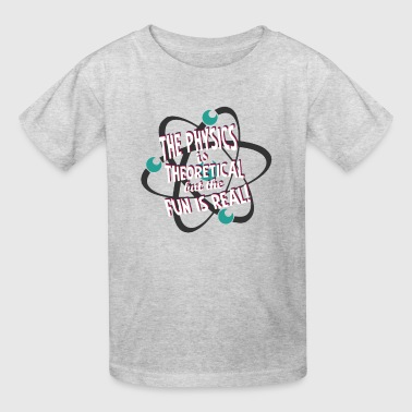 The Physics Is Theoretical But Fun Is Real Gift - Kids' T-Shirt