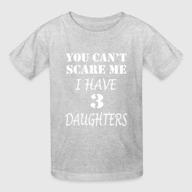 Can't Scare Me I have 3 Daughter shirst - Dad gift - Kids' T-Shirt