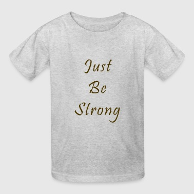 Just Be Strong - Kids' T-Shirt