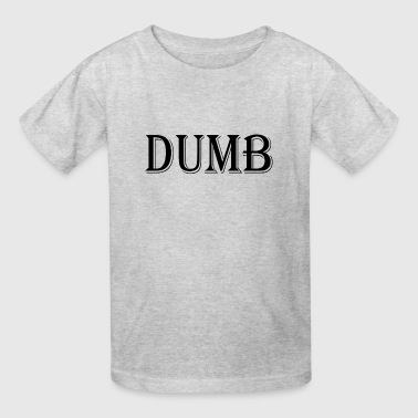 dumb - Kids' T-Shirt
