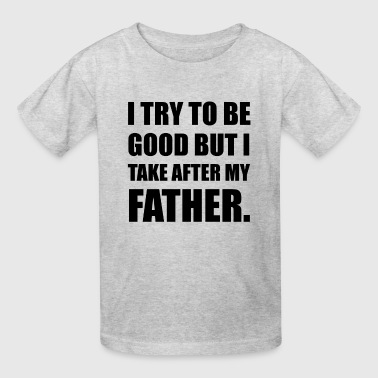 Take After My Father Funn - Kids' T-Shirt