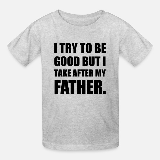 Take T-Shirts - Take After My Father Funn - Kids' T-Shirt heather gray