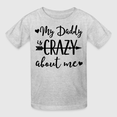 My Daddy Is Crazy About Me Childs - Kids' T-Shirt