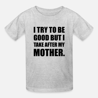 Mother Take After My Mother Funn - Kids' T-Shirt