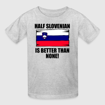 Half Slovenian Is Better Than None - Kids' T-Shirt