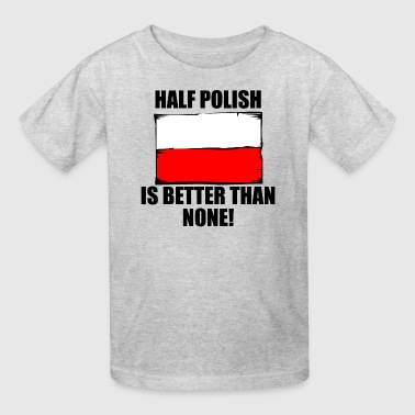 Half Polish Is Better Than None - Kids' T-Shirt