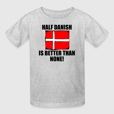 Half Danish Is Better Than None - Kids' T-Shirt