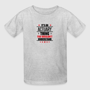 It's An Actuary Thing - Kids' T-Shirt