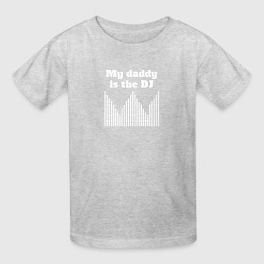 My Daddy Is The DJ - Kids' T-Shirt