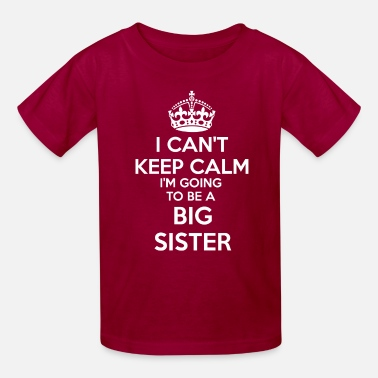 Siblings I Can't Keep Calm I'm going to be a BIG SISTER Kid - Kids' T-Shirt