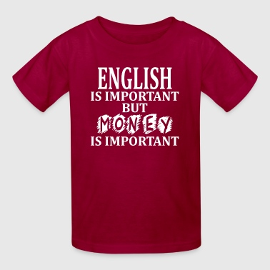 English Is Important But Money Is Important - Kids' T-Shirt