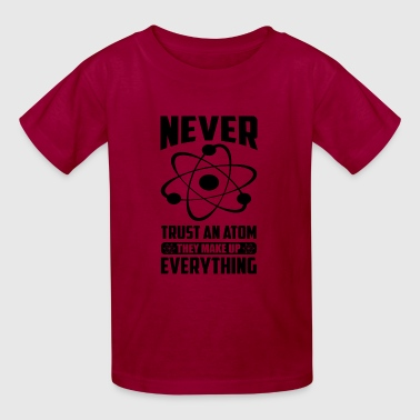 NEVER TRUST AN ATOM, THEY MAKE UP EVERYTHING - Kids' T-Shirt