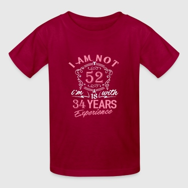 I am not 52 I am 18 with 34 years experience - Kids' T-Shirt