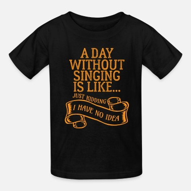Harmony Day Funny Day Without Singing Singer Choir Music Vocal - Kids' T-Shirt