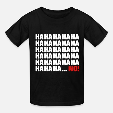 A-ha Ha ha ha ha ha ... no - Kids' T-Shirt