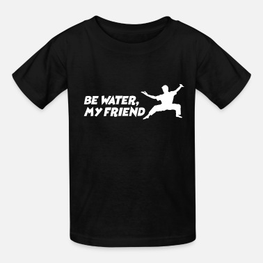 Water Be water my friend Bruce Lee martial arts mma - Kids' T-Shirt