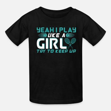 Like Yeah I Play Like A Girl Try To Keep Up T-Shirts - Kids' T-Shirt