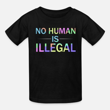 Illegal No human is illegal - Kids' T-Shirt