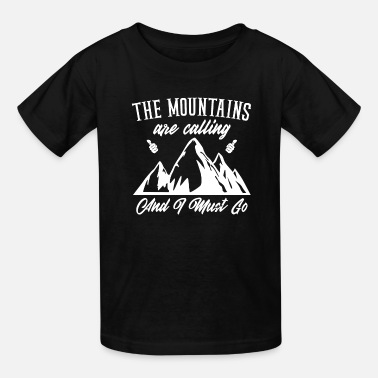 Calling And I the mountains are calling and i must go - Kids' T-Shirt