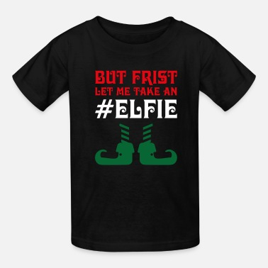 But first let me take an elfie - Elf Christmas - Kids' T-Shirt