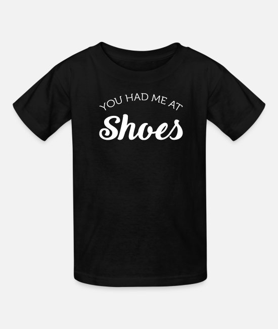 Program (what You Do) T-Shirts - You Had Me At Shoes - Kids' T-Shirt black