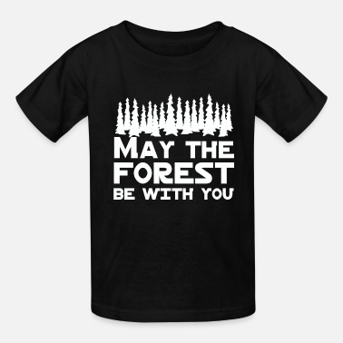 Forest May the Forest Be With You - Kids' T-Shirt