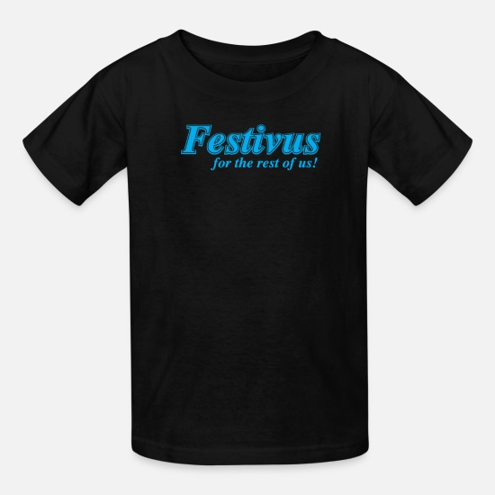 Festivus T-Shirts - Festivus For The Rest Of Us - Kids' T-Shirt black