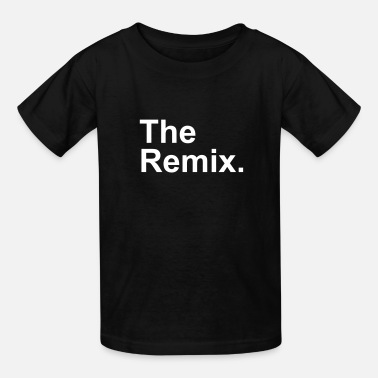 Remix The Remix. - Kids' T-Shirt